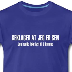 3074cff1 Kule t-skjorter, humor t-shirts, fete tskjorter, artige t-shorter, humor  tshorter, t-skjorter med tekst, funny tshirts. Alt du trenger av fete humor  ...