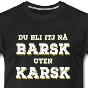 e8c2c7b4 Kule T-shirts | Du bli itj nå barsk uten karsk - T-skjorte for menn
