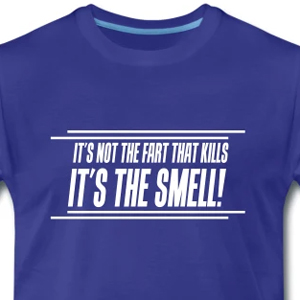 It's not the fart that kills, it's the smell!