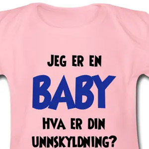 690f0a889 Jeg er en baby, hva er din unnskyldning? - Kule T-shirts