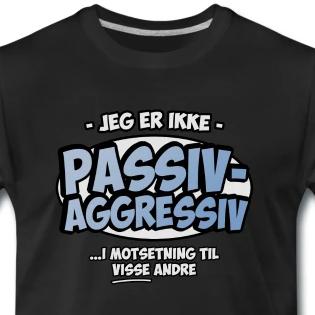 a940e6a9 Jeg er ikke passiv-aggressiv ...i motsetning til visse andre